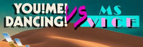 Sa 25.03. | YOU!ME!DANCING! vs. MS VICE